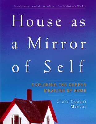 Image for House As a Mirror of Self : Exploring the Deeper Meaning of Home