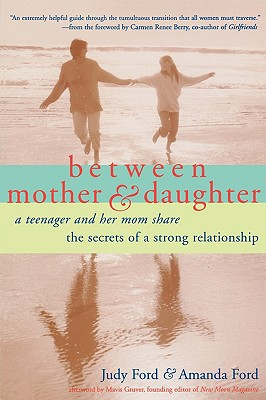 Image for Between Mother and Daughter: A Teenager and Her Mom Share the Secrets of a Strong Relationship