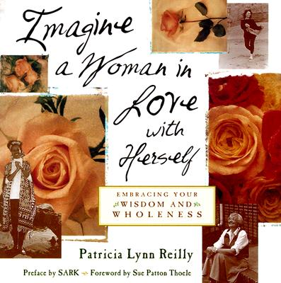 Image for Imagine a Woman in Love With Herself: Embracing Your Wisdom and Wholeness