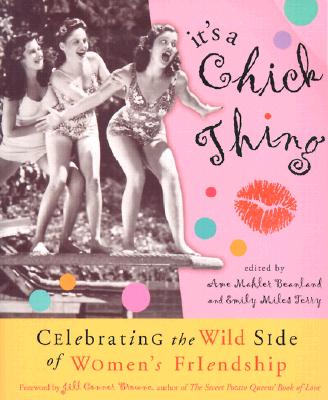 Its a Chick Thing : Celebrating the Wild Side of Womens Friendships, AME MAHLER BEANLAND, EMILY MILES TERRY, JOLL CONNER BROWNE