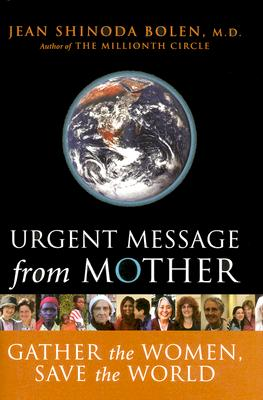 Urgent Message From Mother: Gather The Women, Save The World, Bolen, Jean Shinoda