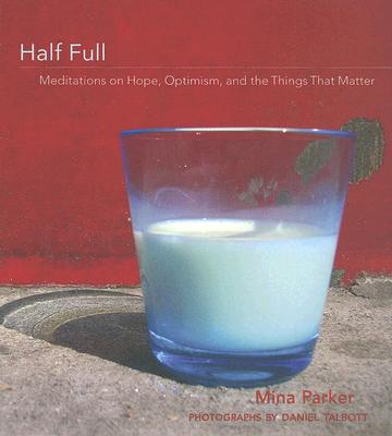 Image for Half Full: Meditations on Hope, Optimism and the Things That Matter