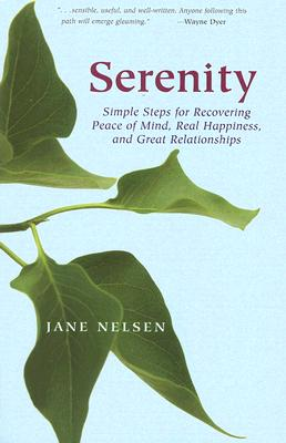 Serenity: Simple Steps for Recovering Peace of Mind, Real Happiness, and Great Relations, Jane Nelsen