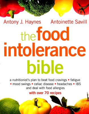 Image for The Food Intolerance Bible: A Nutritionist's Plan To Beat Food Cravings Fatigue