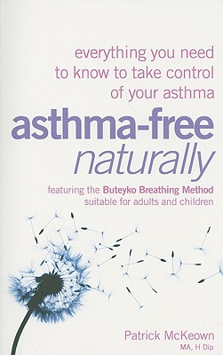 Asthma-Free Naturally: Everything You Need to Know to Take Control of Your Asthma - Featuring the Buteyko Breathing Method Suitable for Adults and Children, Patrick McKeown