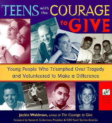 Teens With the Courage to Give : Young People Who Triumphed over Tragedy and Volunteered to Make a Difference, JACKIE WALDMAN