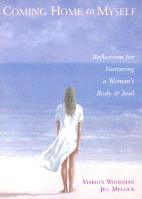 Image for Coming Home to Myself: Reflections for Nurturing a Woman's Body and Soul