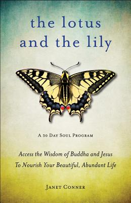 Image for Lotus and the Lily: Access the Wisdom of Buddha and Jesus to Nourish Your Beauti