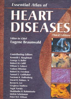Essential Atlas of Heart Diseases 3rd Ed, Eugene Braunwald (Editor)