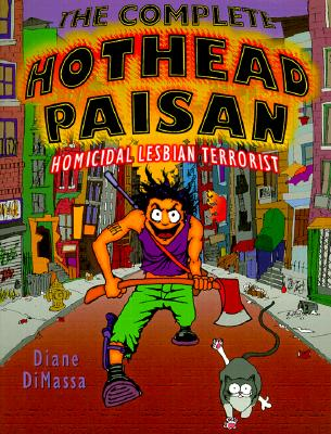 Complete Hothead Paisan: Homicidal Lesbian Terrorist, Diane DiMassa