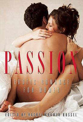 Passion: Erotic Romance for Women, Bussel, Rachel Kramer