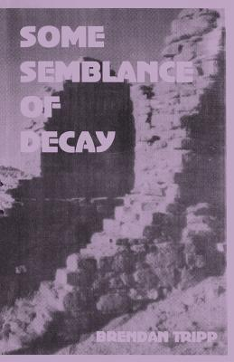 Image for Some Semblance of Decay
