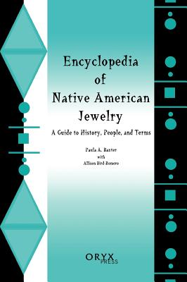 Encyclopedia of Native American Jewelry: A Guide to History, People, and Terms, Baxter, Paula A.; Bird-Romero, Allison