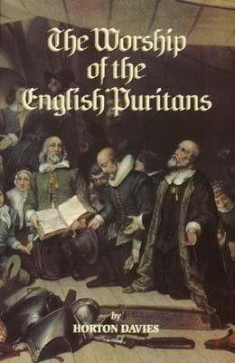 Image for The Worship of the English Puritans (Puritanism) From the Library of Morton H. Smith