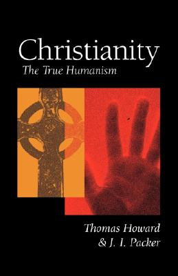 Christianity: The True Humanism, Thomas Howard