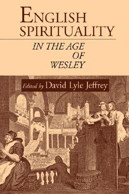 English Spirituality in the Age of Wesley, David Lyle Jeffrey