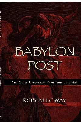 Babylon Post: And Other Uncommon Tales From Jeremiah, Alloway, Rob
