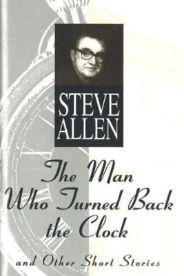Man Who Turned Back the Clock and Other Short Stories, Allen, Steve