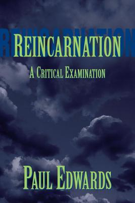 Reincarnation: A Critical Examination, Edwards, Paul