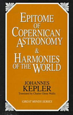 Epitome of Copernican Astronomy & Harmonies of the World (Great Minds Series), Johannes Kepler