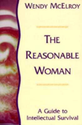Reasonable Woman : A Guide to Intellectual Survival, WENDY MCELROY