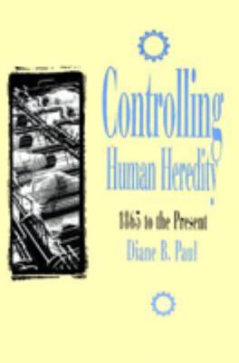 Image for Controlling Human Heredity : 1865 To the Present
