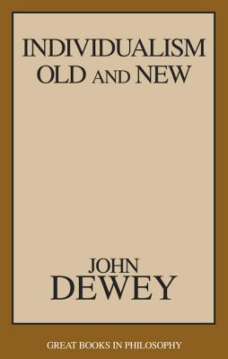 Individualism Old and New (Great Books in Philosophy), John Dewey