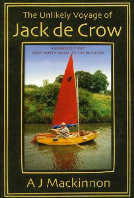 The Unlikely Voyage of Jack De Crow: A Mirror Odyssey from North Wales to the Black Sea, Mackinnon, A. J.