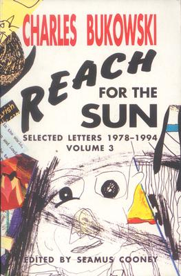 Reach For The Sun: Selected Letters, 1978-1994, Charles Bukowski, Seamus Cooney (Editor)
