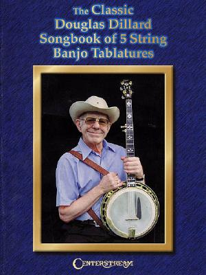 Image for The Classic Douglas Dillard Songbook of 5-String Banjo Tablatures