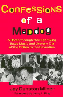 Image for Confessions of a Maddog: A Romp through the High-flying Texas Music and Literary Era of the Fifties to the Seventies