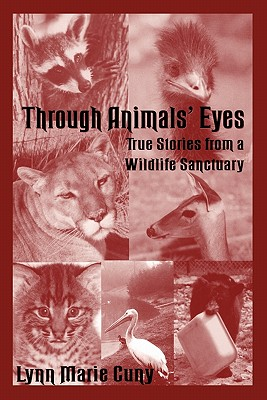 "Through Animals' Eyes: True Stories from a Wildlife Sanctuary, ""Cuny, Lynn Marie"""
