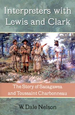Interpreters with Lewis and Clark: The Story of Sacagawea and Toussaint Charbonneau, Nelson, W. Dale