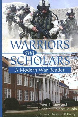 Warriors and Scholars: A Modern War Reader, Lane, Peter B. [Editor]; Marcello, Ronald E. [Editor]; Hurley, Alfred F. [Foreword];