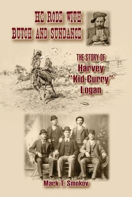 "Image for He Rode with Butch and Sundance: The Story of Harvey ""Kid Curry"" Logan (A.C. Greene Series)"