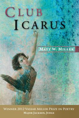 Club Icarus (Vassar Miller Prize in Poetry), Miller, Matt
