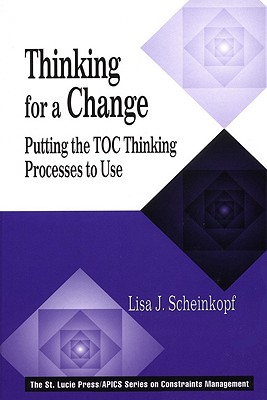 Image for Thinking for a Change: Putting the TOC Thinking Processes to Use (The CRC Press Series on Constraints Management)