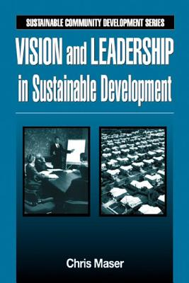 Vision and Leadership in Sustainable Development (Sustainable Community Development), Maser, Chris