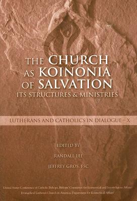 The Church as Koinonia of Salvation: It's Structures and Ministries (Lutherans and Catholics in Dialogue, X)