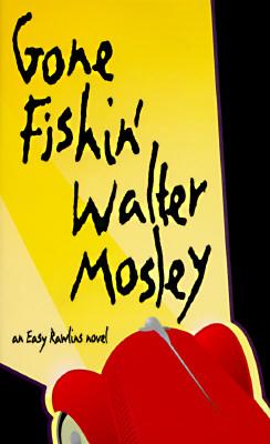 Gone Fishin' (Easy Rawlins, Book 6), Walter Mosley