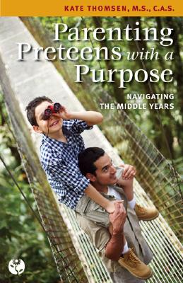 Image for Parenting Preteens with a Purpose: Navigating the Middle Years