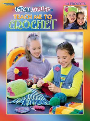 Image for Cool Stuff : Teach Me to Crochet  : 14 Projects