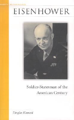 Eisenhower: Soldier-Statesman of the American Century (Military Profiles), Kinnard, Douglas