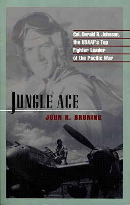 Image for Jungle Ace: The Story of One of the USAAF's Great Fighter Leaders, Col. Gerald R. Johnson (The Warriors)