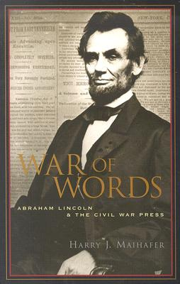 War of Words: Abraham Lincoln and the Civil War Press, Maihafer, Harry J.