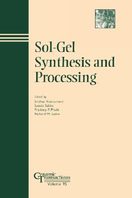 Sol-Gel Synthesis and Processing: Ceramic Transactions, Volume 95 (Ceramic Transactions Series)