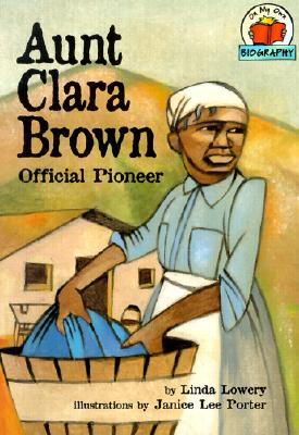 Image for Aunt Clara Brown: Official Pioneer (On My Own Biography, Grades 2-3)