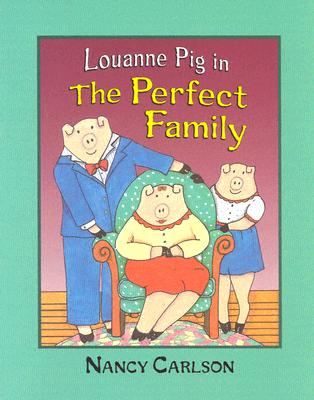 Image for Louanne Pig in the Perfect Family (Revised Edition) (Nancy Carlson's Neighborhood)