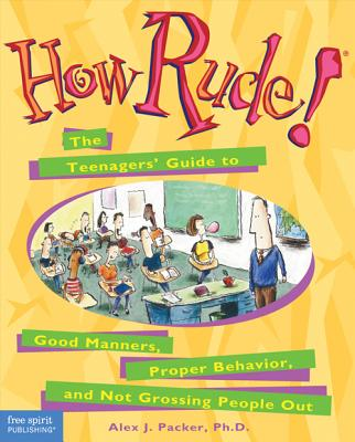 Image for HOW RUDE!  The Teenagers' Guide to Good Manners, Proper Behavior, and Not Grossing People Out