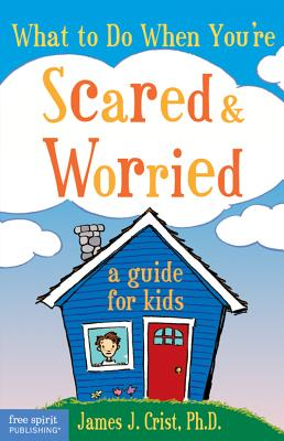 Image for What to Do When You're Scared and Worried: A Guide for Kids